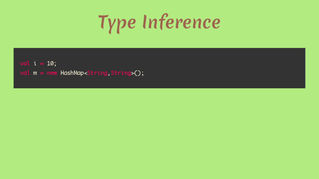 Type Inference val i = 10; val m = new HashMap<...