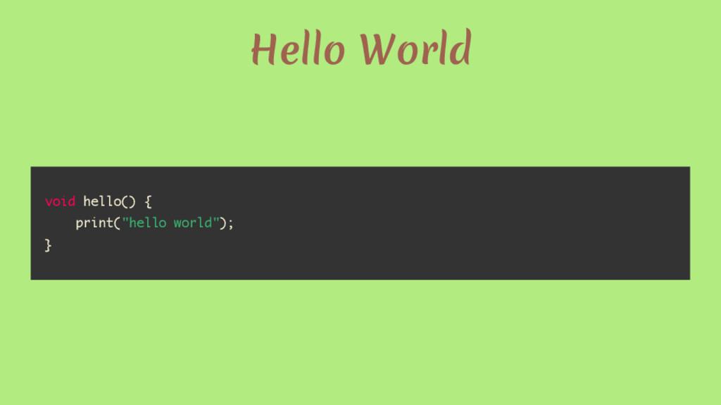 """Hello World void hello() { print(""""hello world"""")..."""