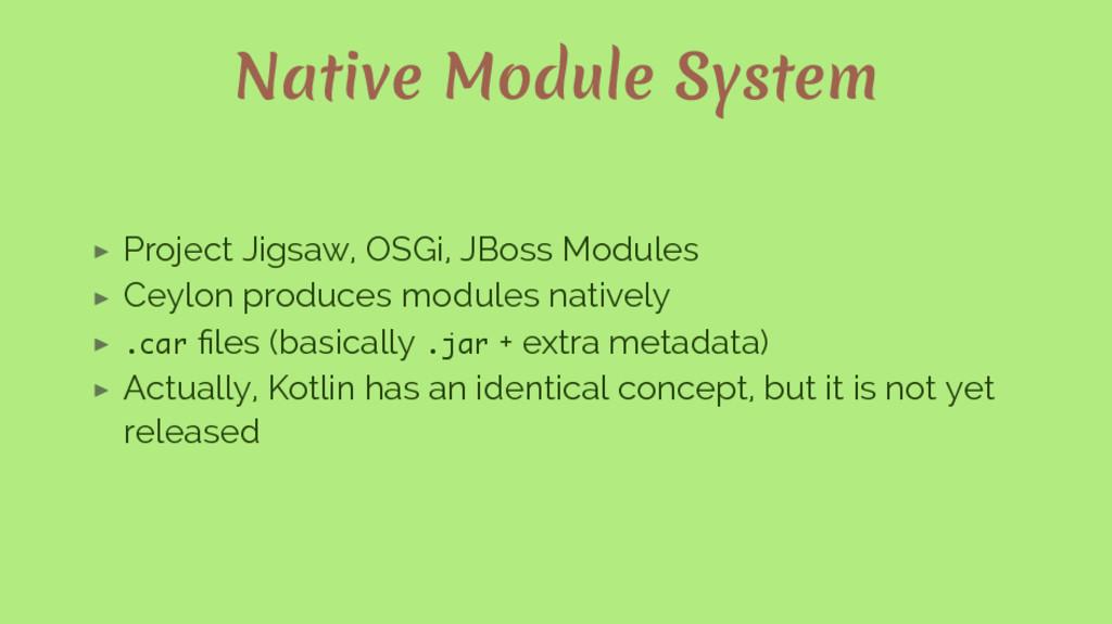 Native Module System ▶ Project Jigsaw, OSGi, JB...