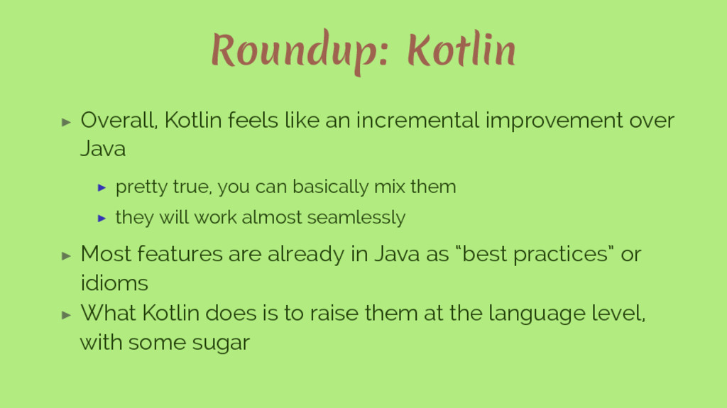 Roundup: Kotlin ▶ Overall, Kotlin feels like an...
