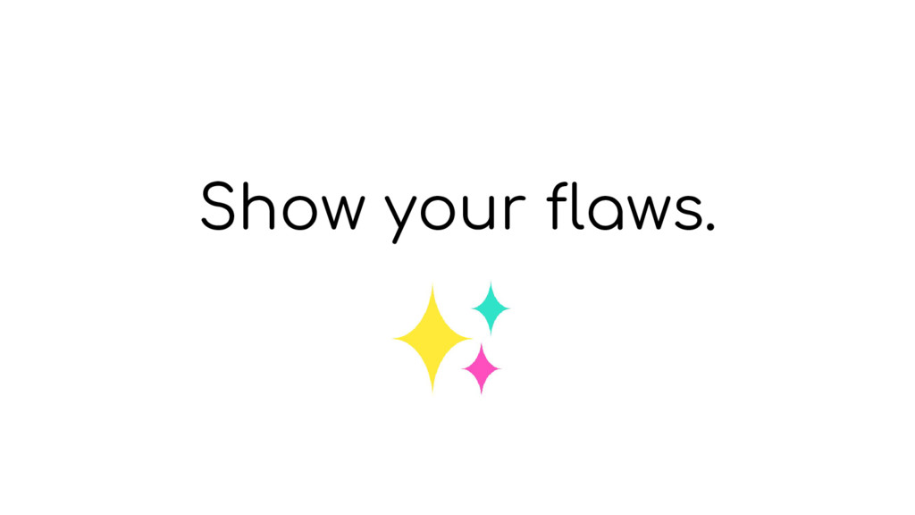 Show your flaws.