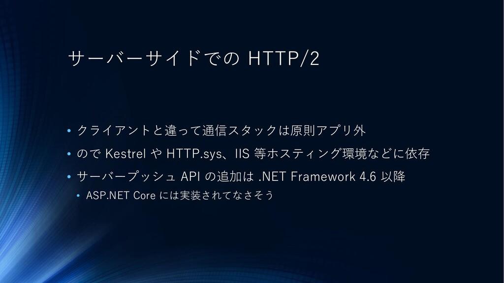 サーバーサイドでの HTTP/2 • クライアントと違って通信スタックは原則アプリ外 • ので...