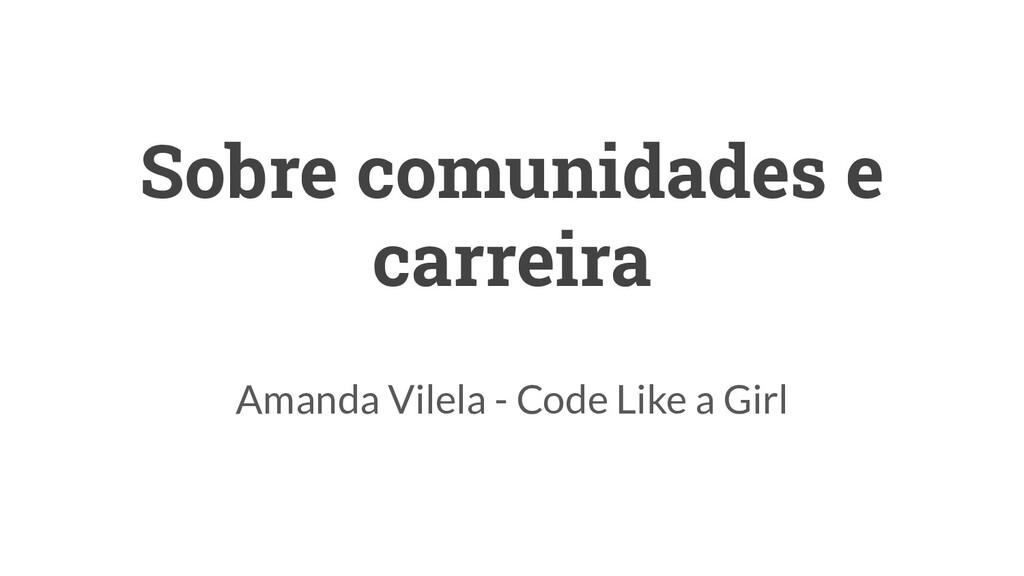 Sobre comunidades e carreira Amanda Vilela - Co...