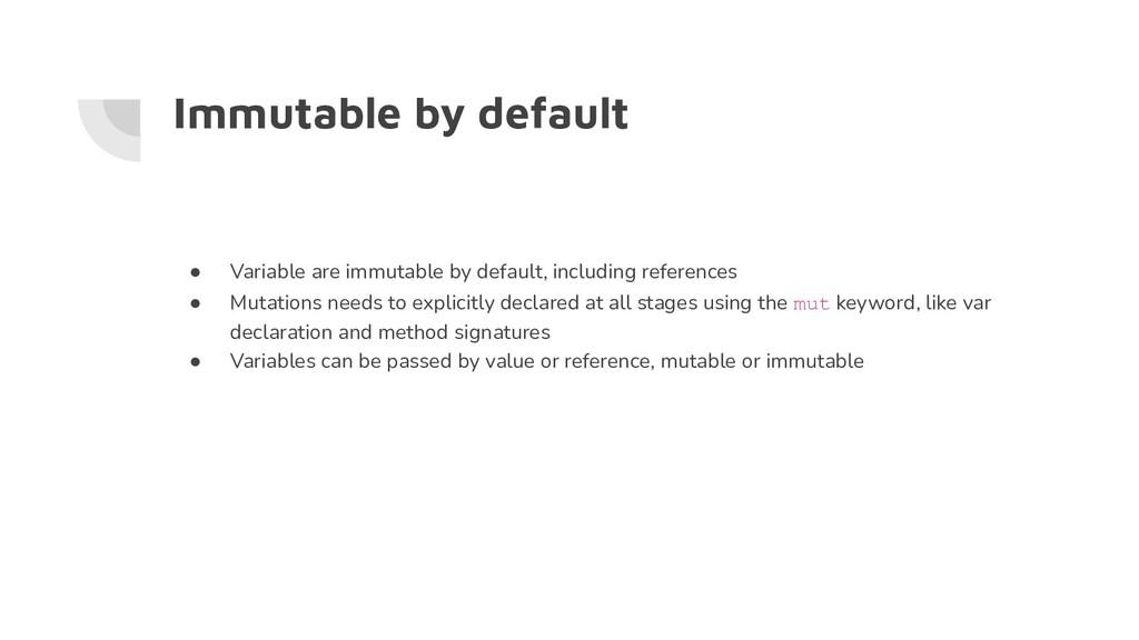 Immutable by default ● Variable are immutable b...