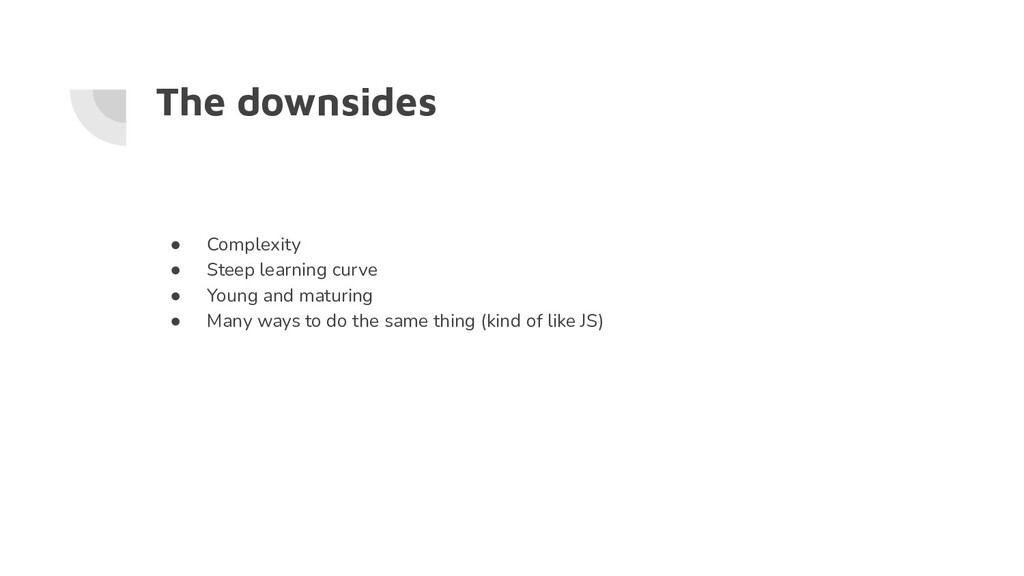 The downsides ● Complexity ● Steep learning cur...