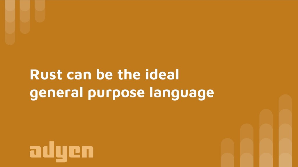 Rust can be the ideal general purpose language