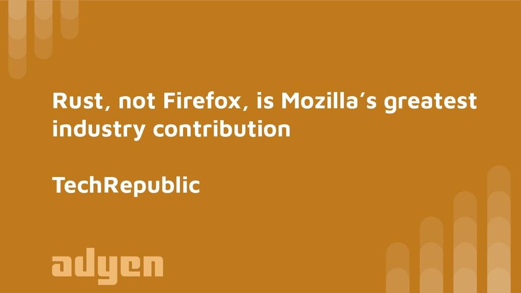 Rust, not Firefox, is Mozilla's greatest indust...