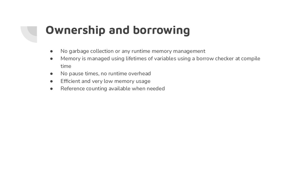 Ownership and borrowing ● No garbage collection...