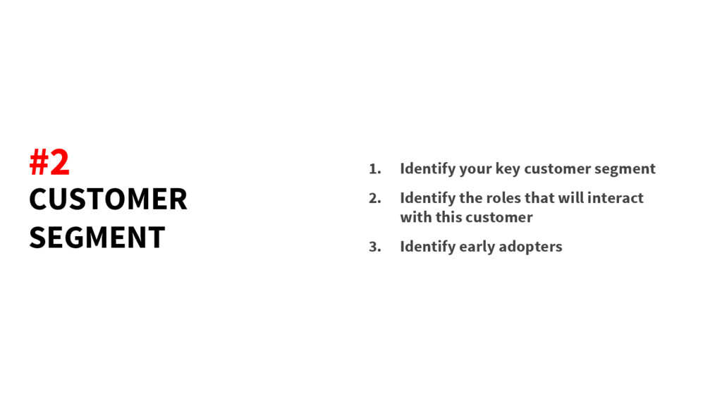CUSTOMER SEGMENT 1. Identify your key customer ...