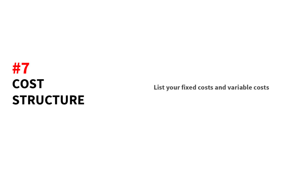 COST STRUCTURE List your fixed costs and variab...