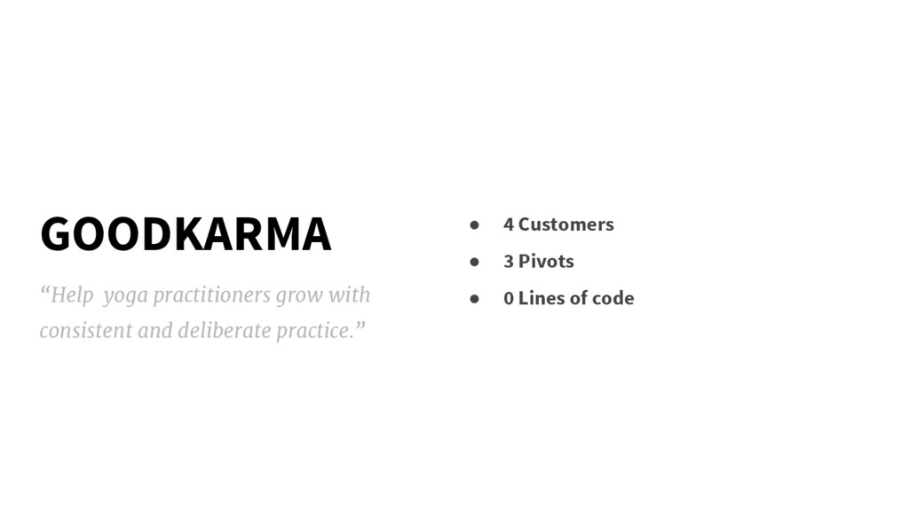 GOODKARMA ● 4 Customers ● 3 Pivots ● 0 Lines of...