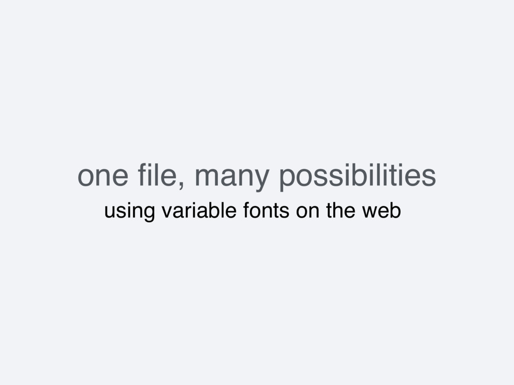 one file, many possibilities using variable font...