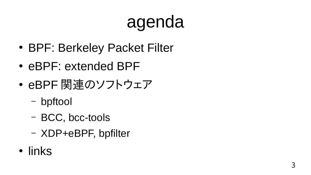 3 agenda ● BPF: Berkeley Packet Filter ● eBPF: ...