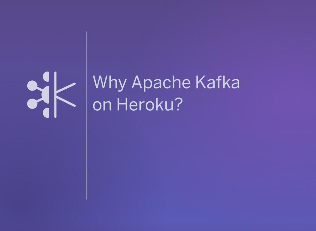Why Apache Kafka on Heroku?