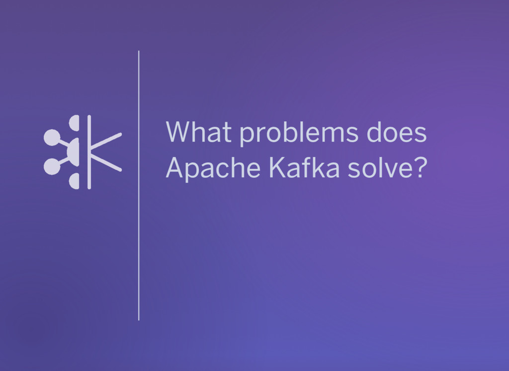 What problems does Apache Kafka solve?