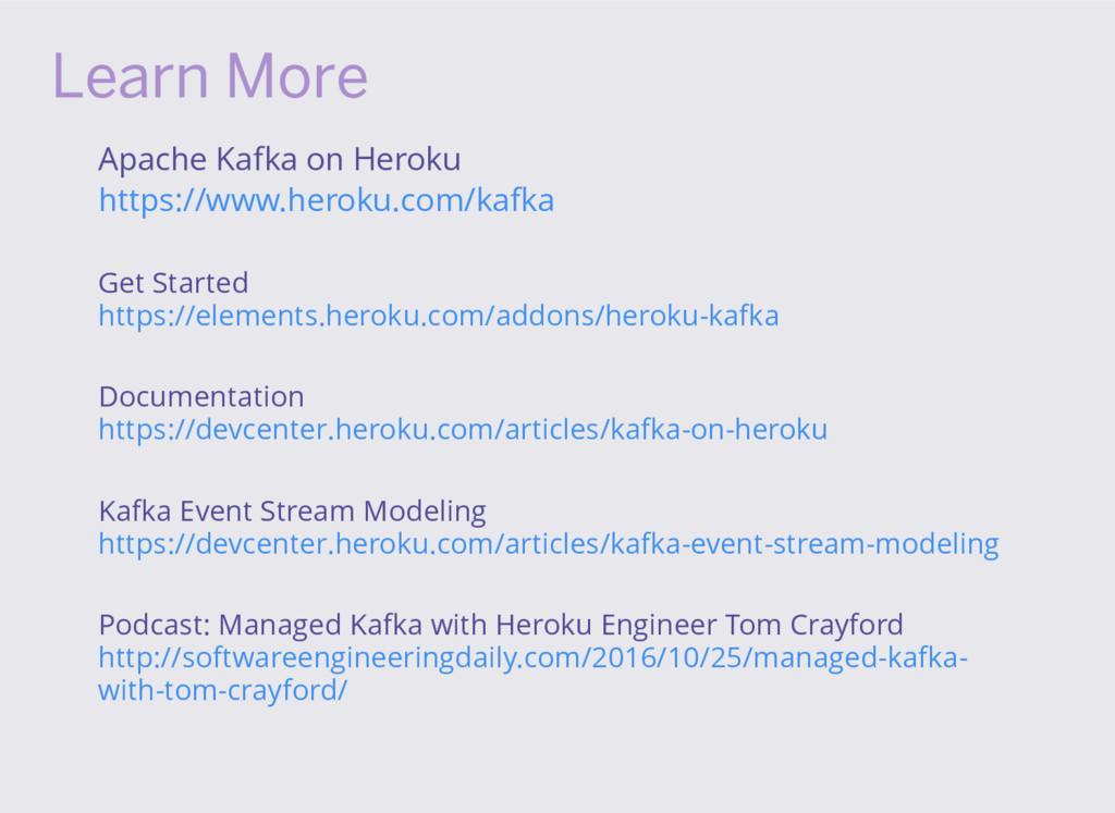 Learn More Apache Kafka on Heroku Get Started D...