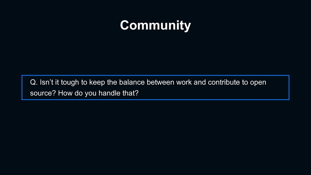 Community Q. Isn't it tough to keep the balance...
