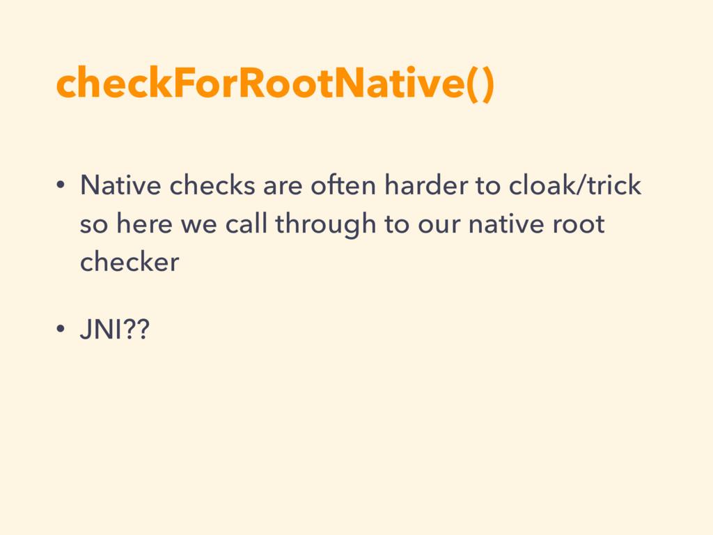 checkForRootNative() • Native checks are often ...
