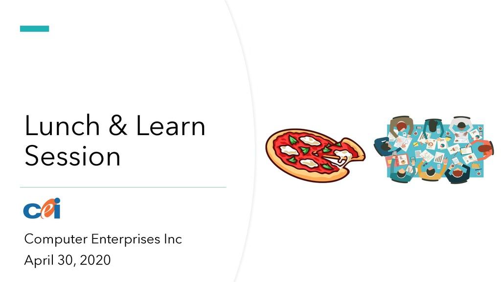 Lunch & Learn Session Computer Enterprises Inc ...