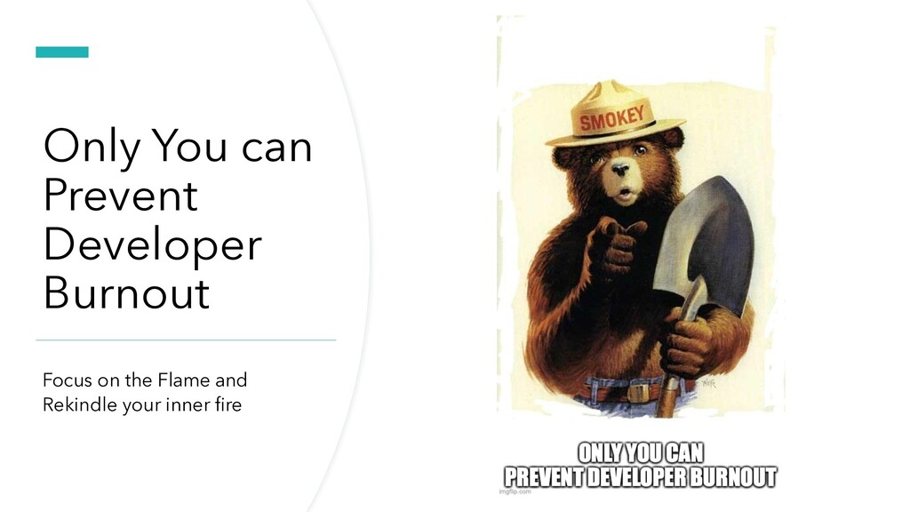 Only You can Prevent Developer Burnout Focus on...