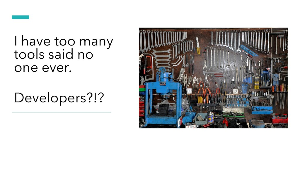 I have too many tools said no one ever. Develop...