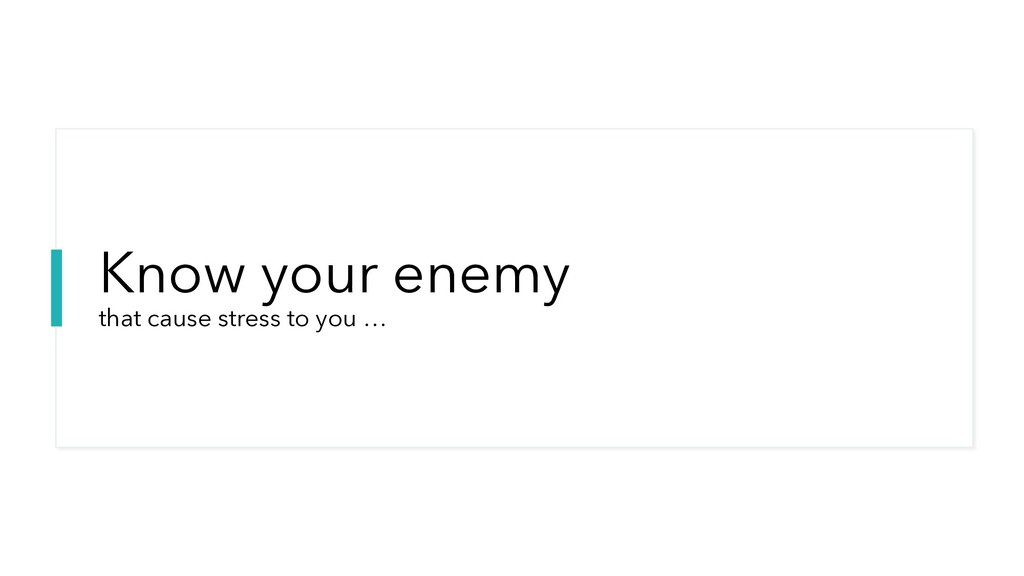 Know your enemy that cause stress to you …