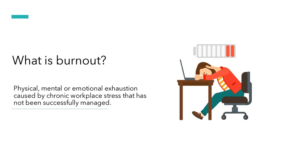 Physical, mental or emotional exhaustion caused...