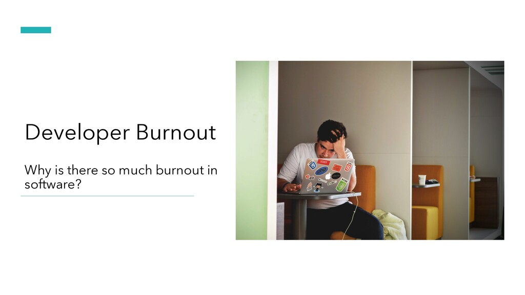 Why is there so much burnout in software? Devel...