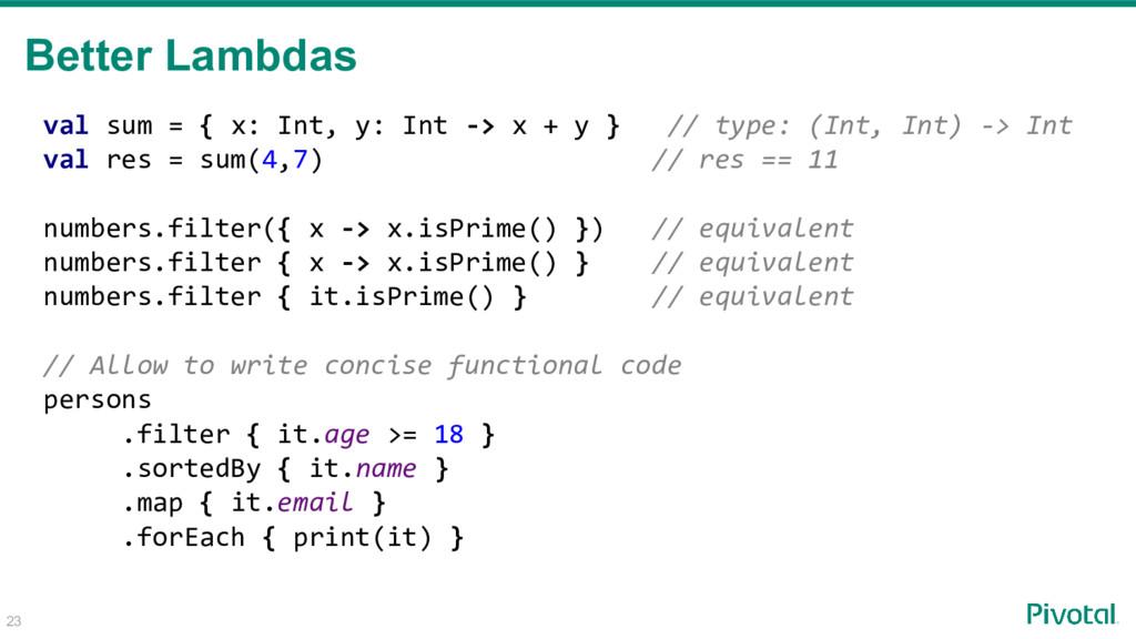 Better Lambdas val sum = { x: Int, y: Int -> x ...