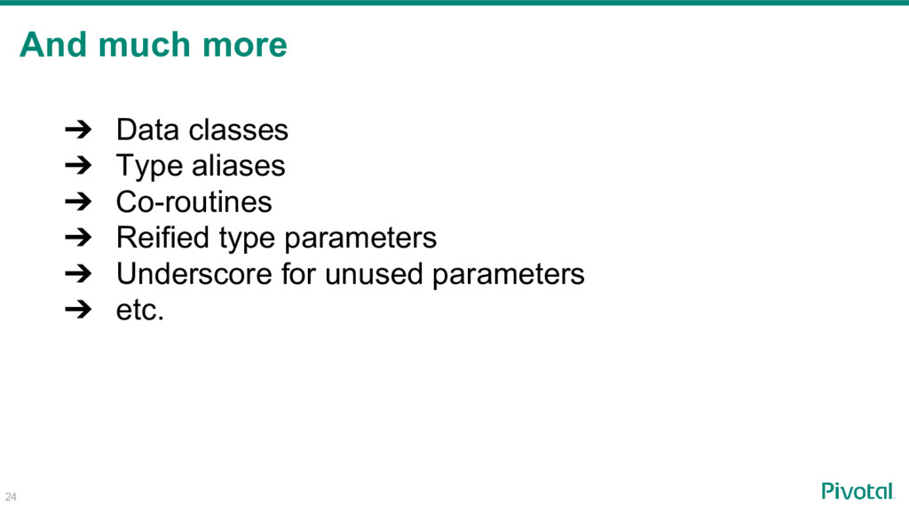 And much more ➔ Data classes ➔ Type aliases ➔ C...