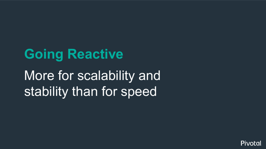 Going Reactive More for scalability and stabili...