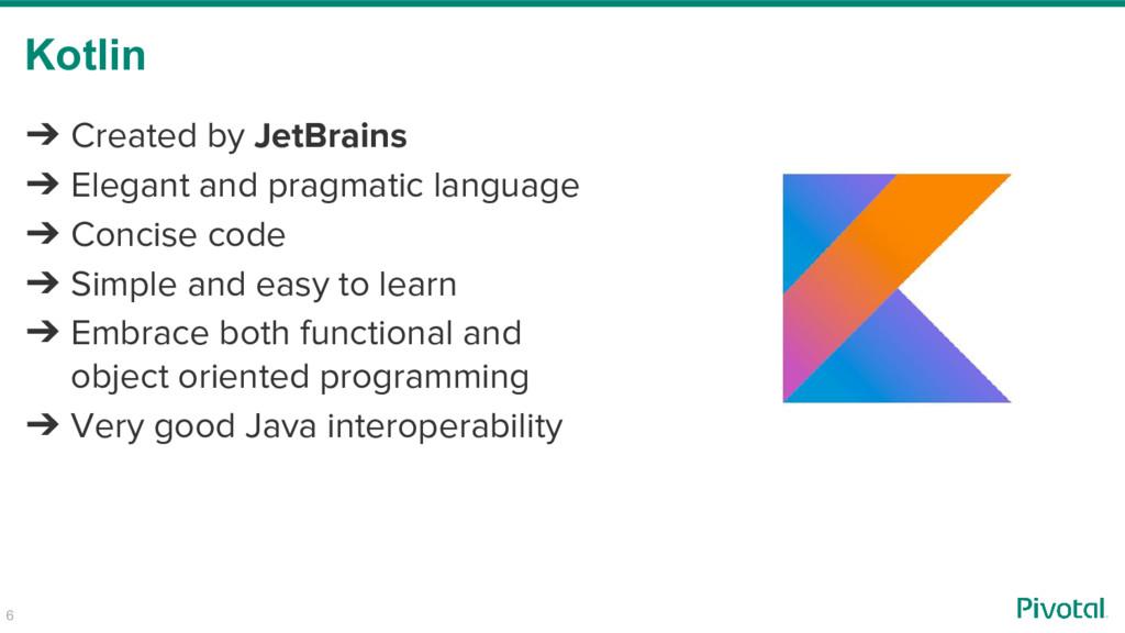 Kotlin ➔ Created by JetBrains ➔ Elegant and pra...