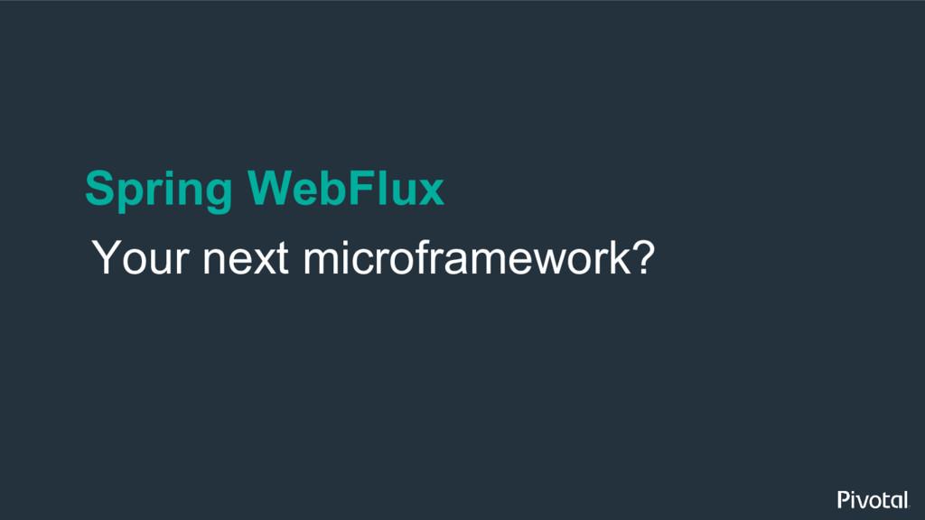 Spring WebFlux Your next microframework?