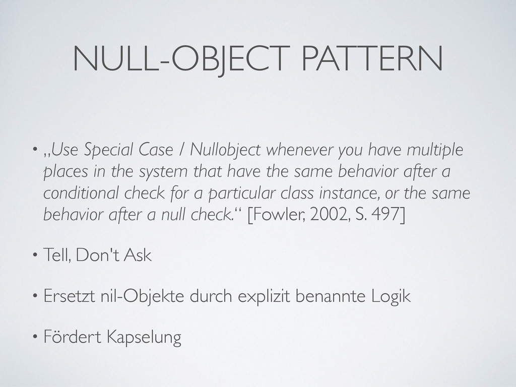 "NULL-OBJECT PATTERN • ""Use Special Case / Nullo..."