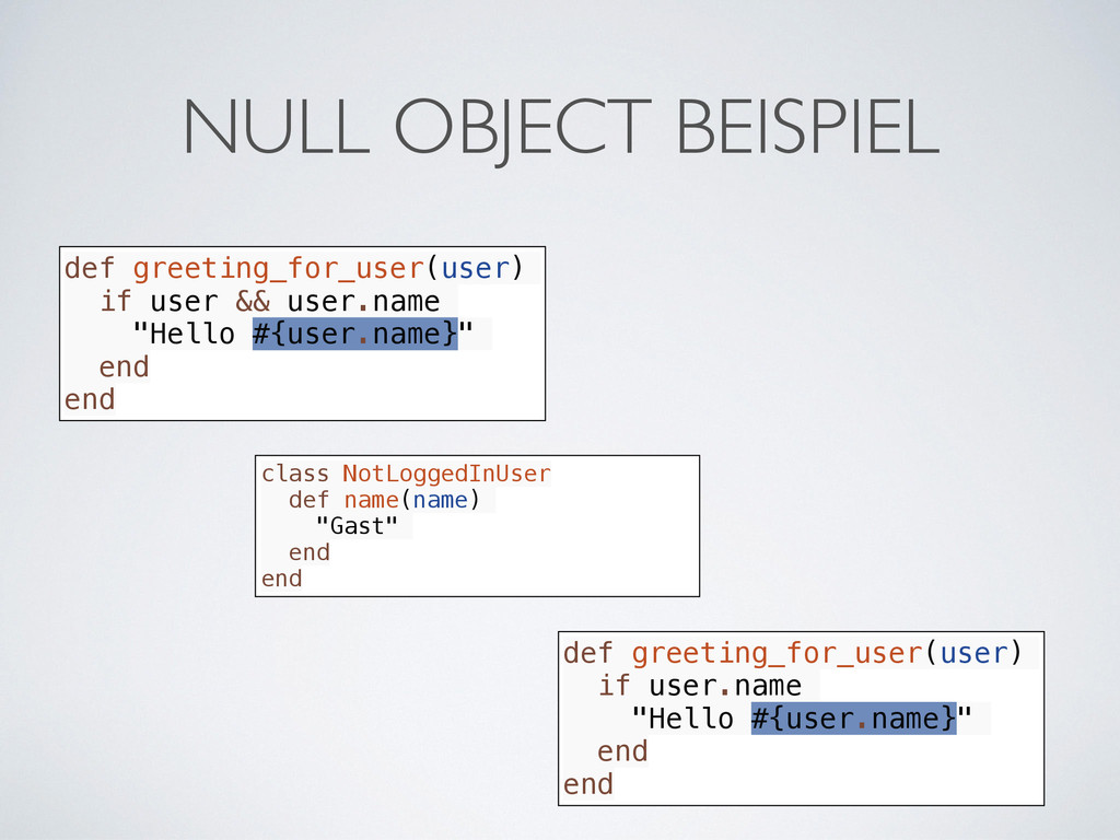 NULL OBJECT BEISPIEL def greeting_for_user(user...