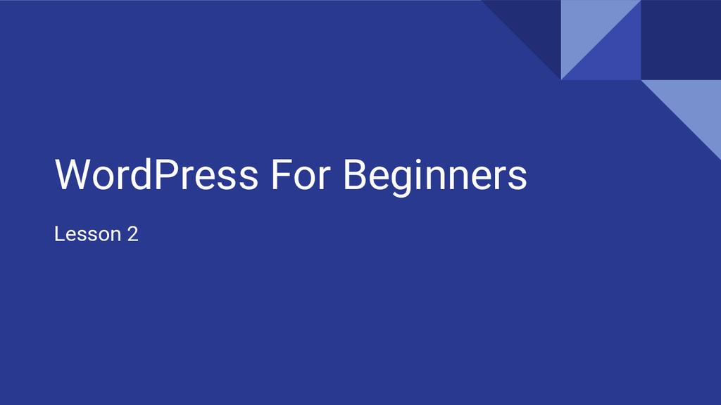 WordPress For Beginners Lesson 2