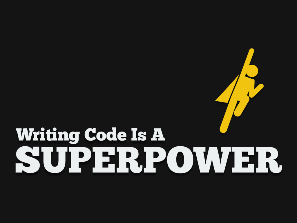 Writing Code Is A SUPERPOWER