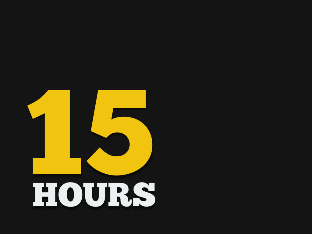 15 HOURS