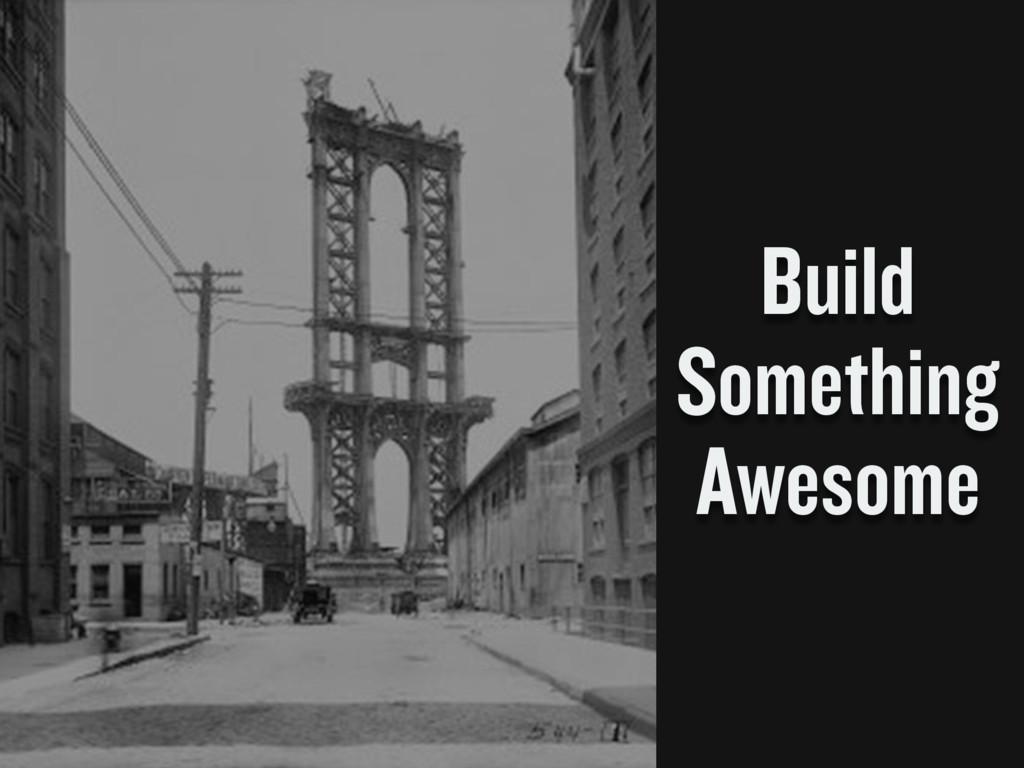 Build Something Awesome