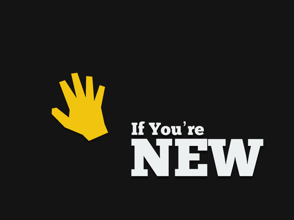 If You're NEW