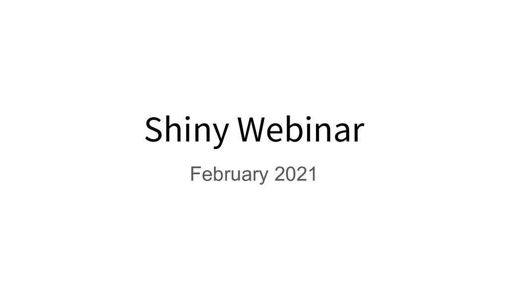 Shiny Webinar February 2021