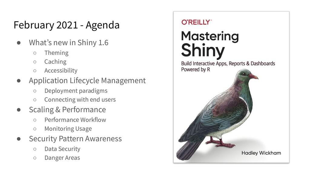 February 2021 - Agenda ● What's new in Shiny 1....