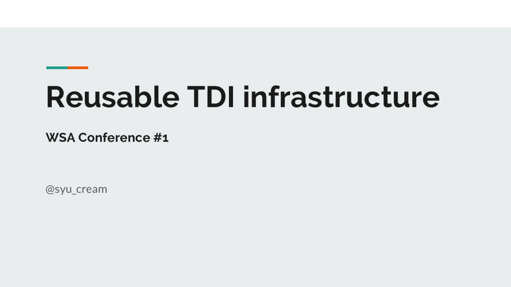 Reusable TDI infrastructure WSA Conference #1 @...