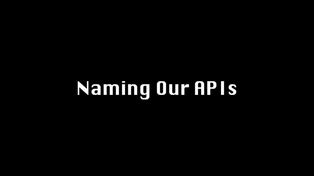 Naming Our APIs