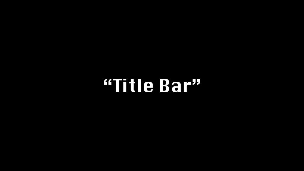 """""""Title Bar"""""""
