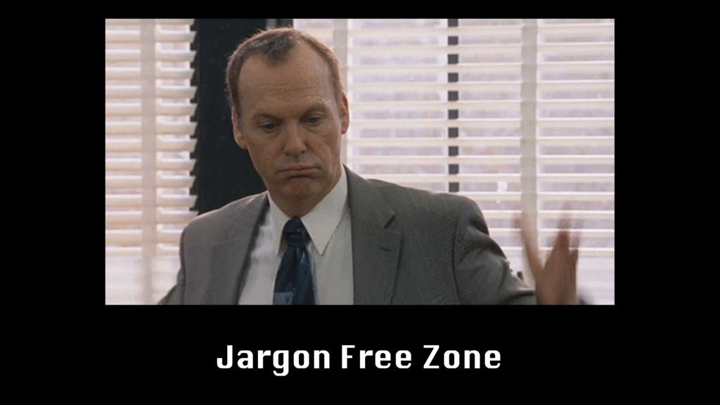 Jargon Free Zone