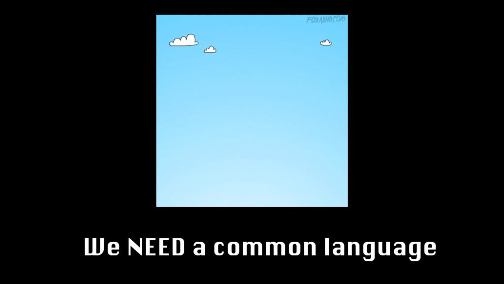 We NEED a common language