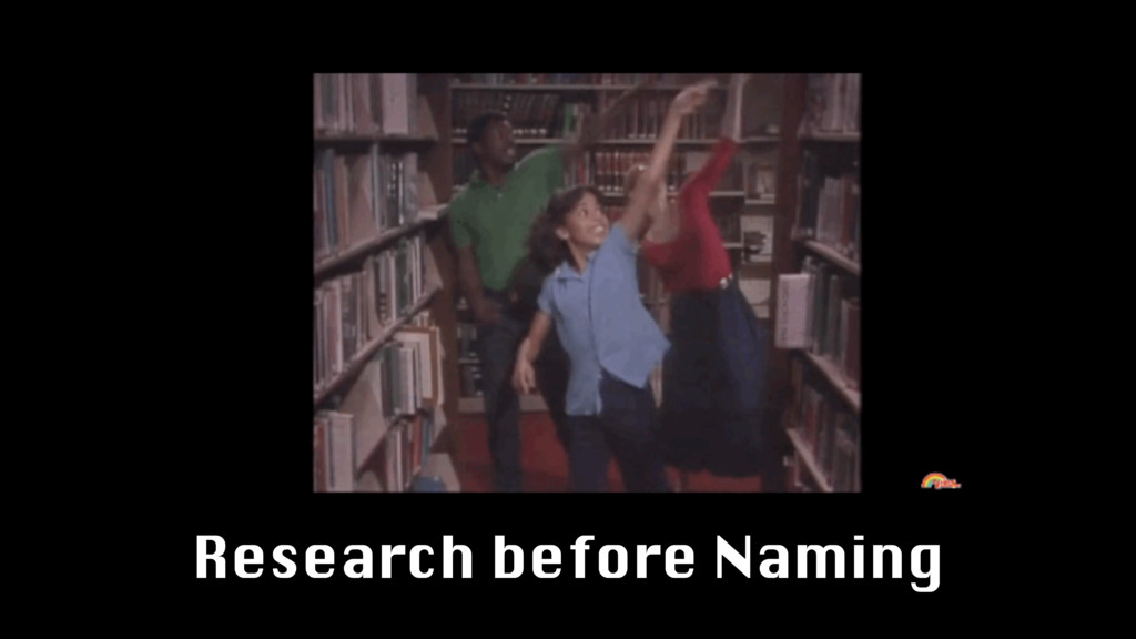 Research before Naming