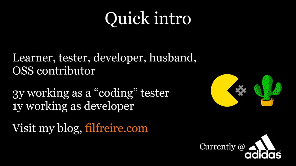 Quick intro Learner, tester, developer, husband...