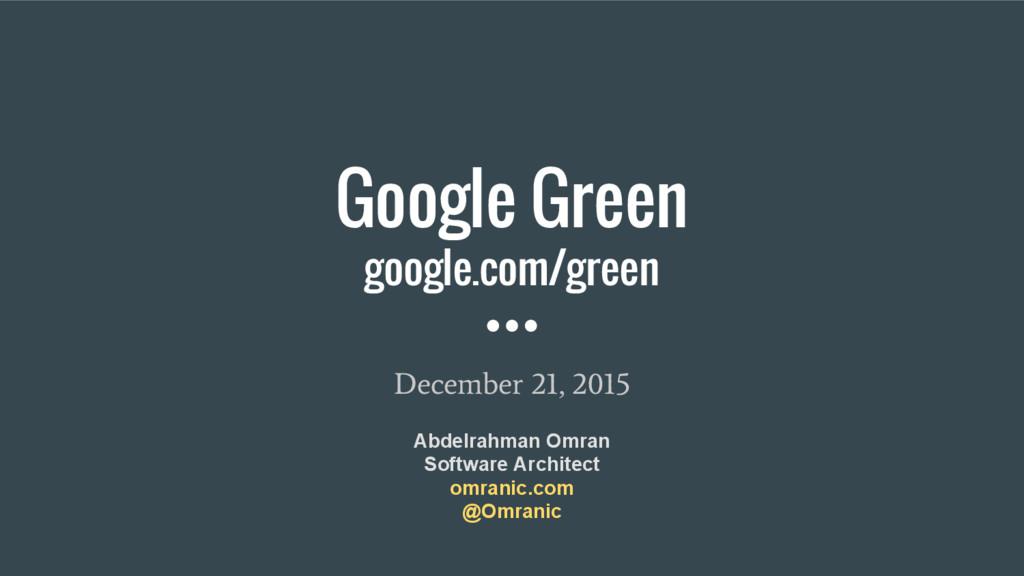 Google Green google.com/green December 21, 2015...